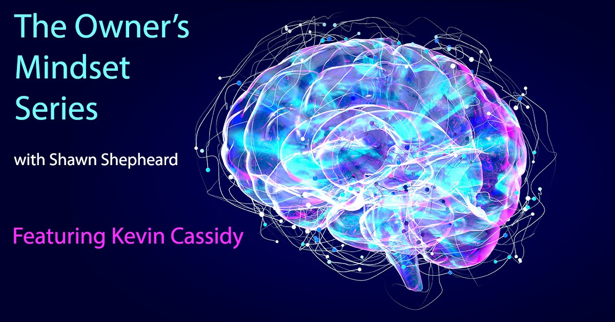 The Owners Mindset Series with Shawn Shepheard featuring Kevin Cassidy